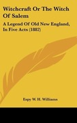 Williams, Espy W. H.: Witchcraft Or The Witch Of Salem