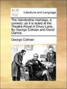 Colman, George: The clandestine marriage, a comedy: as it is acted at the Theatre-Royal in Drury-Lane. By George Colman and David Garrick.