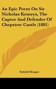 An Epic Poem on Sir Nicholas Kemeys, the Captor and Defender of Chepstow Castle (1881)