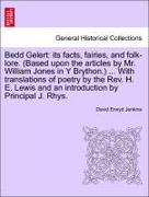 Jenkins, David Erwyd: Bedd Gelert: its facts, fairies, and folk-lore. (Based upon the articles by Mr. William Jones in Y Brython.) ... With translations of poetry by the Rev. H. E. Lewis and an introduction by Principal J. Rhys.