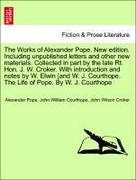 Pope, Alexander;Courthope, John William;Croker, John Wilson: The Works of Alexander Pope. New edition. Including unpublished letters and other new materials. Collected in part by the late Rt. Hon. J. W. Croker. With introduction and notes by W. Elwin