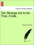 Fullerton, Georgiana: Too Strange not to be True. A tale. Vol. II.