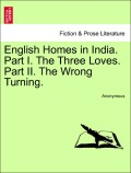 Anonymous: English Homes in India. Part I. The Three Loves. Part II. The Wrong Turning. Vol. I.