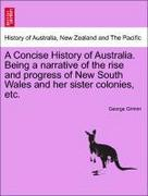 Grimm, George: A Concise History of Australia. Being a narrative of the rise and progress of New South Wales and her sister colonies, etc.