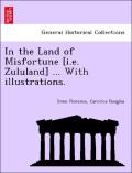 Douglas, Dixie Florence Caroline: In the Land of Misfortune [i.e. Zululand] ... With illustrations.