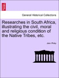 Philip, John: Researches in South Africa, illustrating the civil, moral and religious condition of the Native Tribes, vol. I