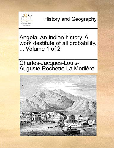 Angola. An Indian history. A work destitute of all probability. . Volume 1 of 2 - Charles-Jacques-Louis-Augu La Morlire