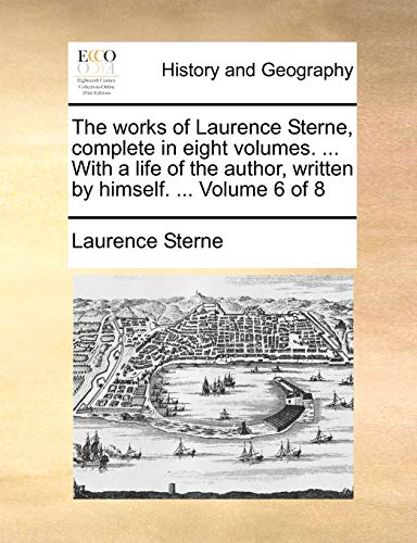 The works of Laurence Sterne, complete in eight volumes. . With a life of the author, written by himself. . Volume 6 of 8 - Sterne, Laurence