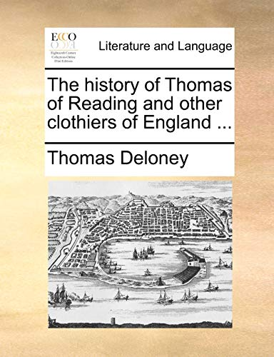 The History of Thomas of Reading and Other Clothiers of England . - Thomas Deloney