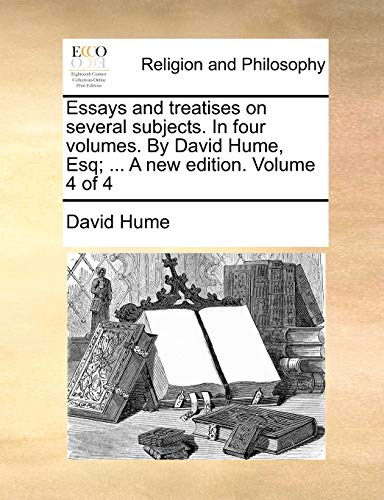 Essays and Treatises on Several Subjects. in Four Volumes. by David Hume, Esq; . a New Edition. Volume 4 of 4 (Paperback) - David Hume