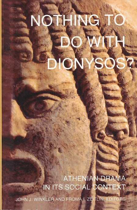 Nothing to do with Dionysos? Athenian drama in its social context. - Winkler, John J. and Froma I. Zeitlin (Eds.)