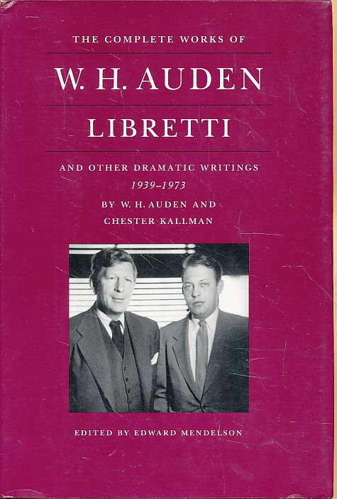Libretti and other dramatic writings 1939-1973. Edited by Edward Mendelson. - Auden, W. H. and Chester Kallman