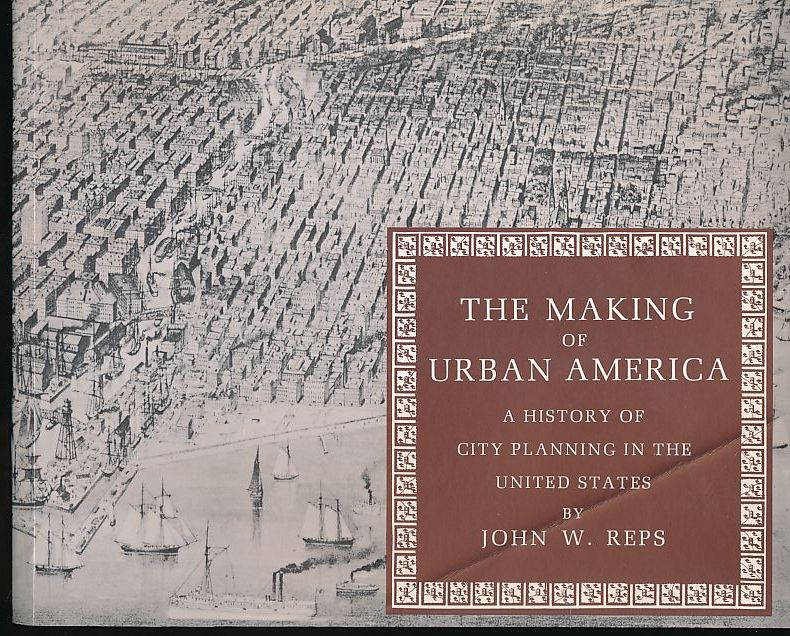 The making of urban America. A history of city planning in the United States. - Reps, John W