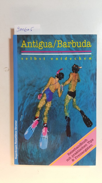 1. Aufl. u.d.T.:: Bossung, Pia: Antigua mit Abstecher nach Guadeloupe - Bossung, Pia
